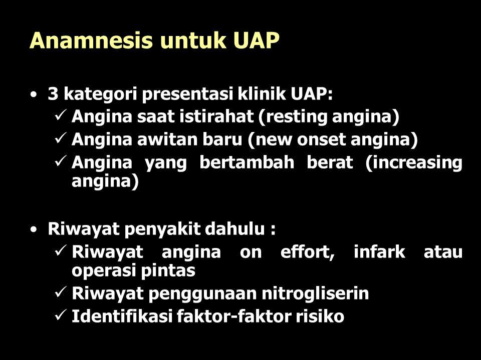 Anamnesis untuk UAP 3 kategori presentasi klinik UAP: