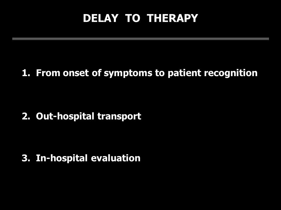 DELAY TO THERAPY 1. From onset of symptoms to patient recognition