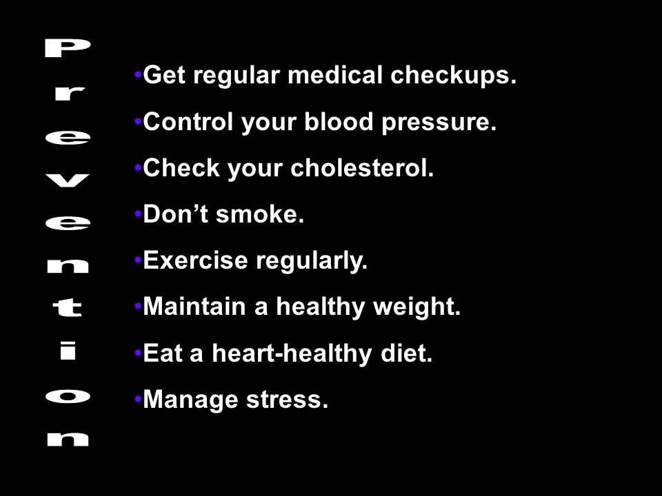 Prevention Get regular medical checkups. Control your blood pressure.