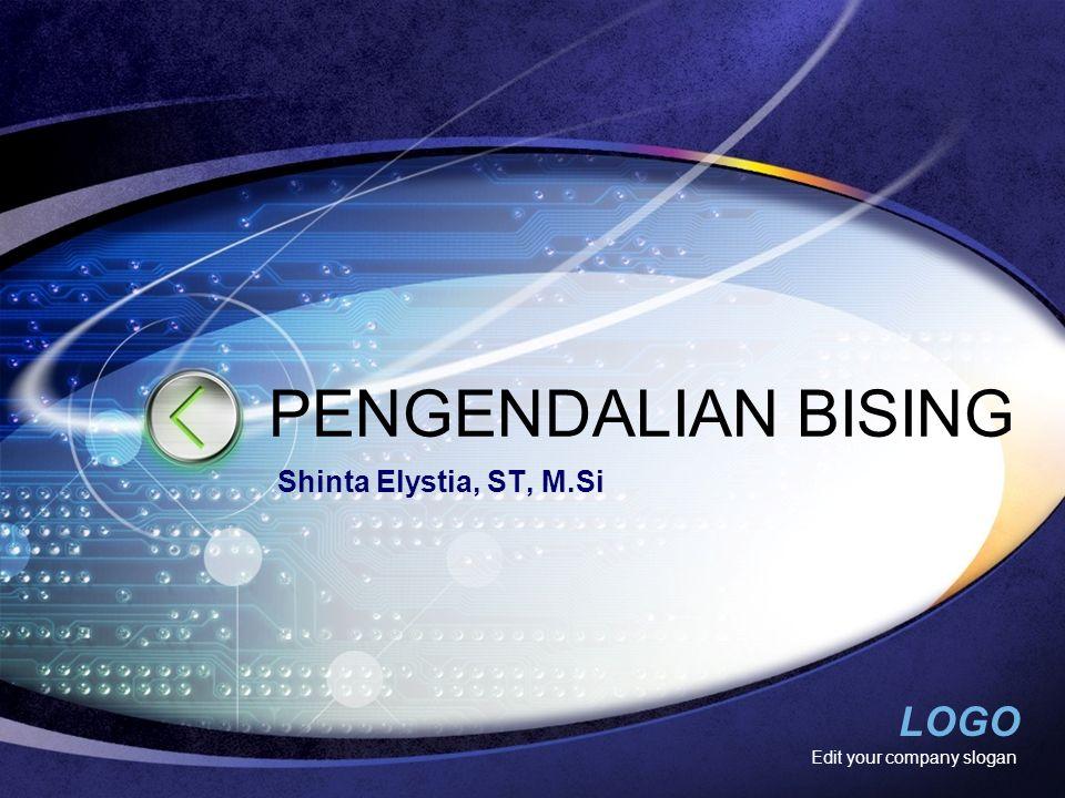PENGENDALIAN BISING Shinta Elystia, ST, M.Si Edit your company slogan