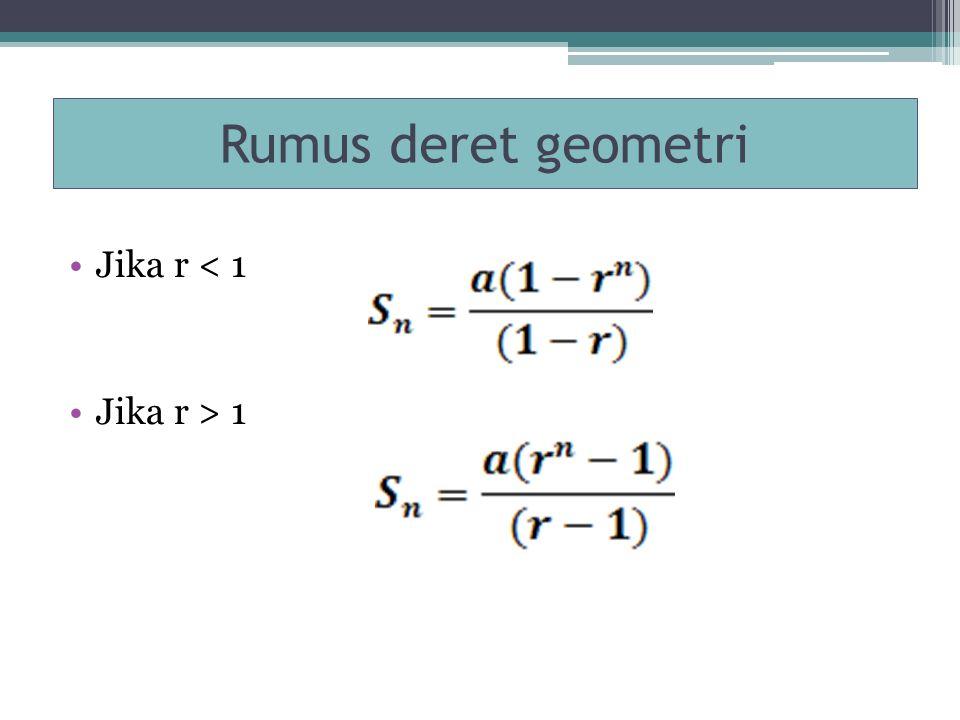 Rumus deret geometri Jika r < 1 Jika r > 1