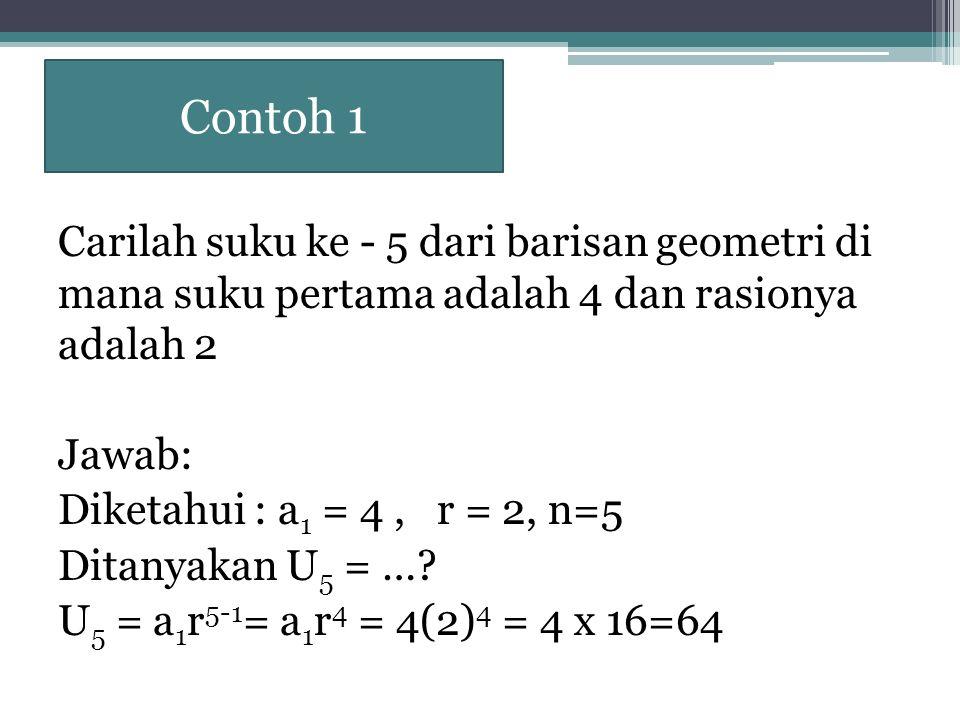 Contoh 1 Carilah suku ke - 5 dari barisan geometri di mana suku pertama adalah 4 dan rasionya adalah 2.