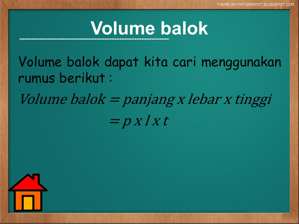 Volume balok Volume balok = panjang x lebar x tinggi = p x l x t