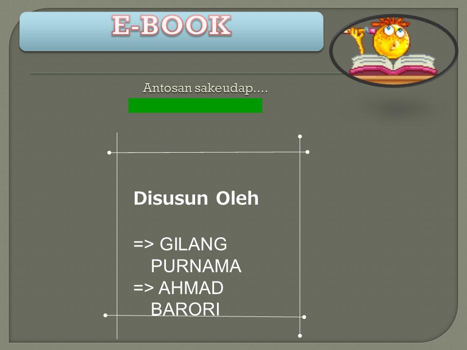 E-BOOK Disusun Oleh => GILANG PURNAMA => AHMAD BARORI