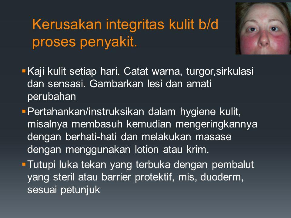 Kerusakan integritas kulit b/d proses penyakit.
