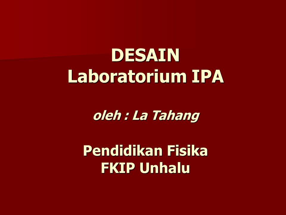 DESAIN Laboratorium IPA oleh : La Tahang Pendidikan Fisika FKIP Unhalu