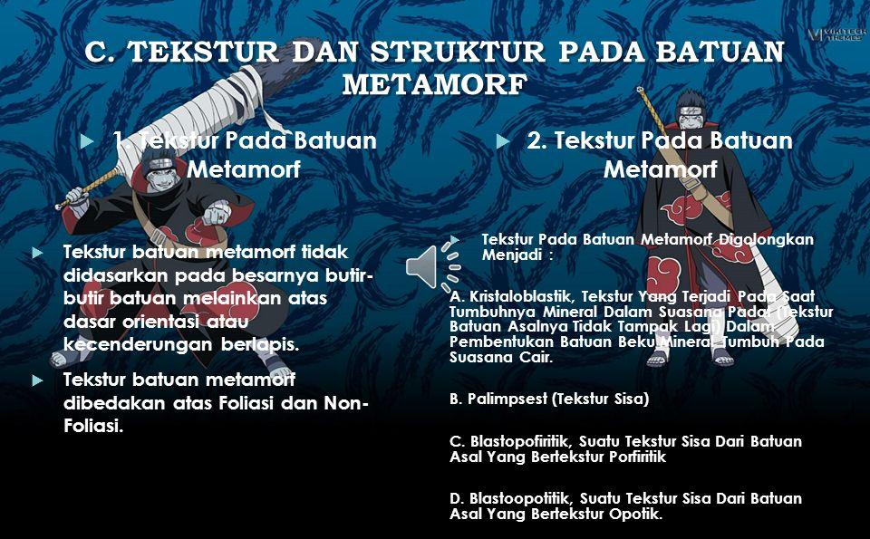 C. Tekstur dan Struktur Pada Batuan Metamorf