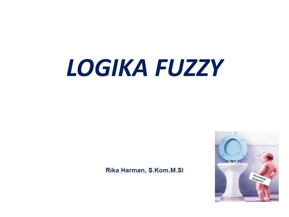 LOGIKA FUZZY Rika Harman, S.Kom.M.SI