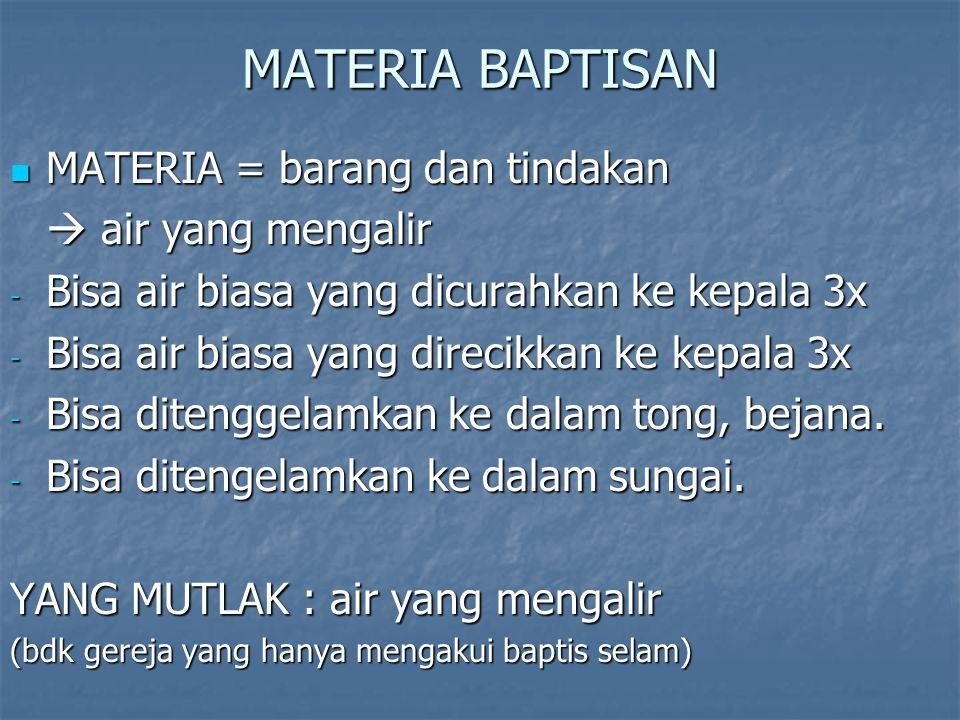 MATERIA BAPTISAN MATERIA = barang dan tindakan  air yang mengalir