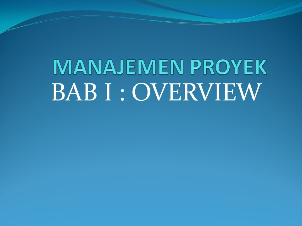 MANAJEMEN PROYEK BAB I : OVERVIEW