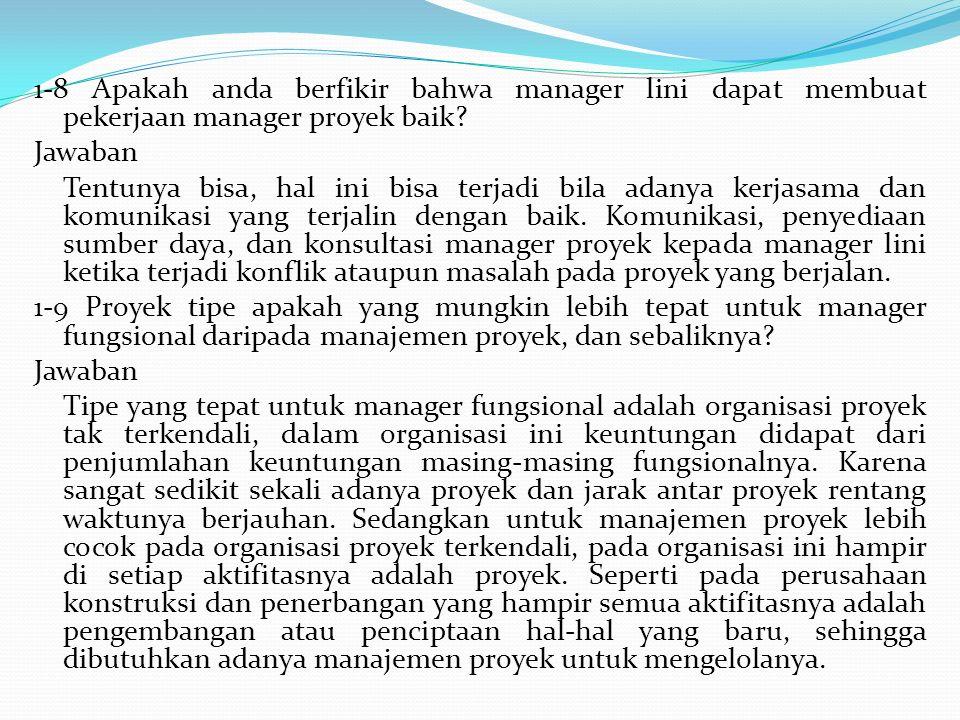 1-8 Apakah anda berfikir bahwa manager lini dapat membuat pekerjaan manager proyek baik.