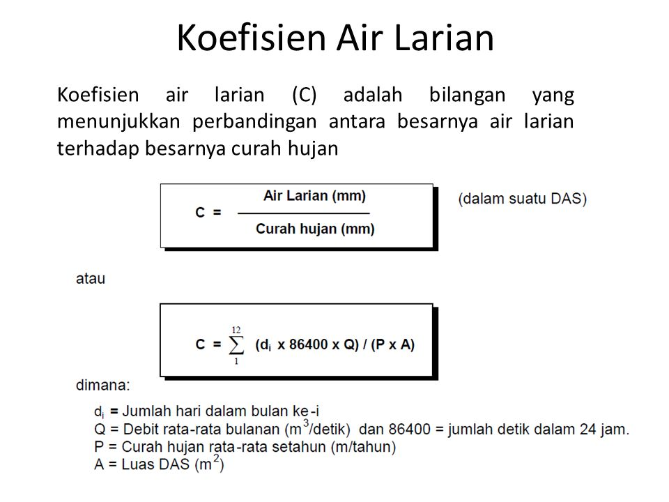 Koefisien Air Larian Koefisien air larian (C) adalah bilangan yang menunjukkan perbandingan antara besarnya air larian terhadap besarnya curah hujan.