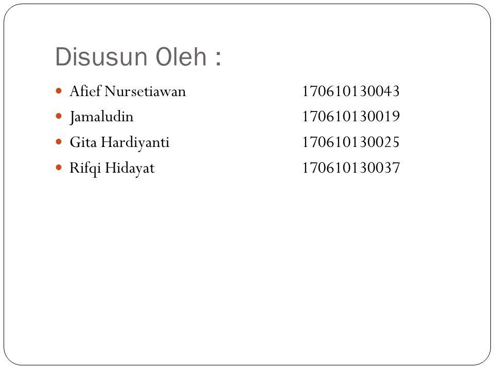 Disusun Oleh : Afief Nursetiawan 170610130043 Jamaludin 170610130019