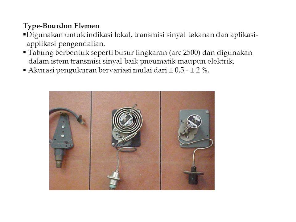 Type-Bourdon Elemen Digunakan untuk indikasi lokal, transmisi sinyal tekanan dan aplikasi- applikasi pengendalian.