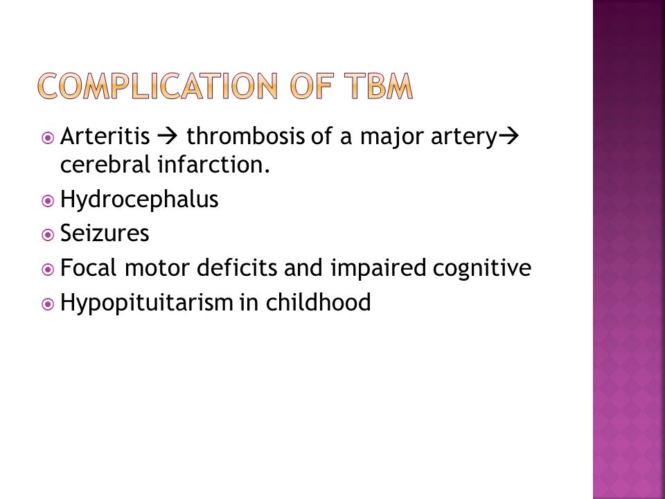 COMPLICATION OF TBM Arteritis  thrombosis of a major artery cerebral infarction. Hydrocephalus.