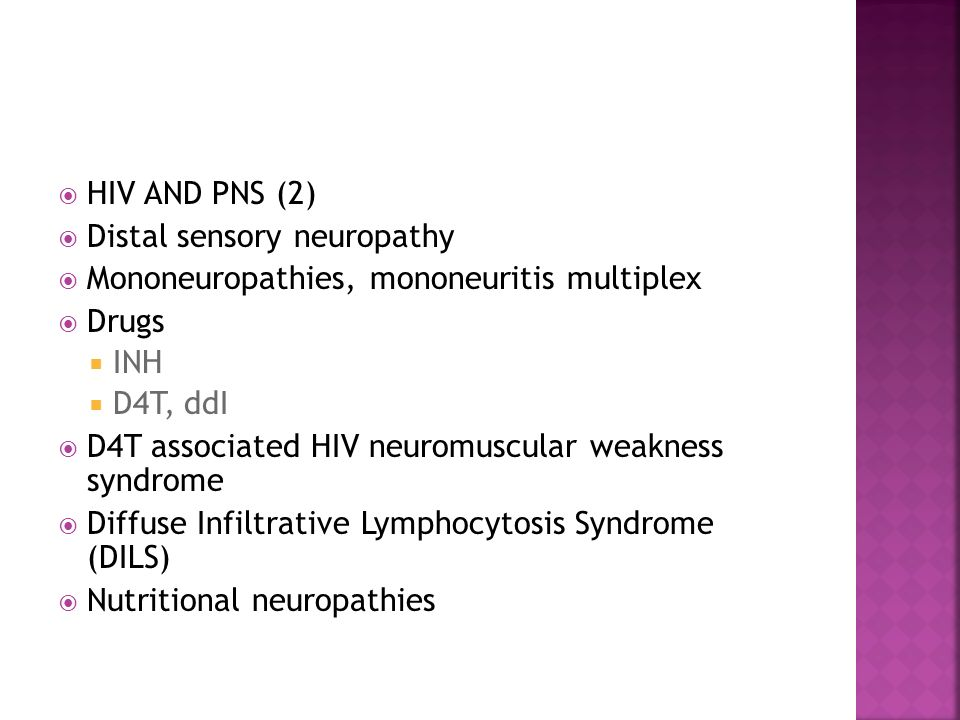 HIV AND PNS (2) Distal sensory neuropathy. Mononeuropathies, mononeuritis multiplex. Drugs. INH.
