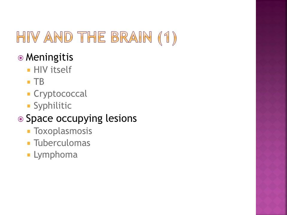 HIV and the brain (1) Meningitis Space occupying lesions HIV itself TB