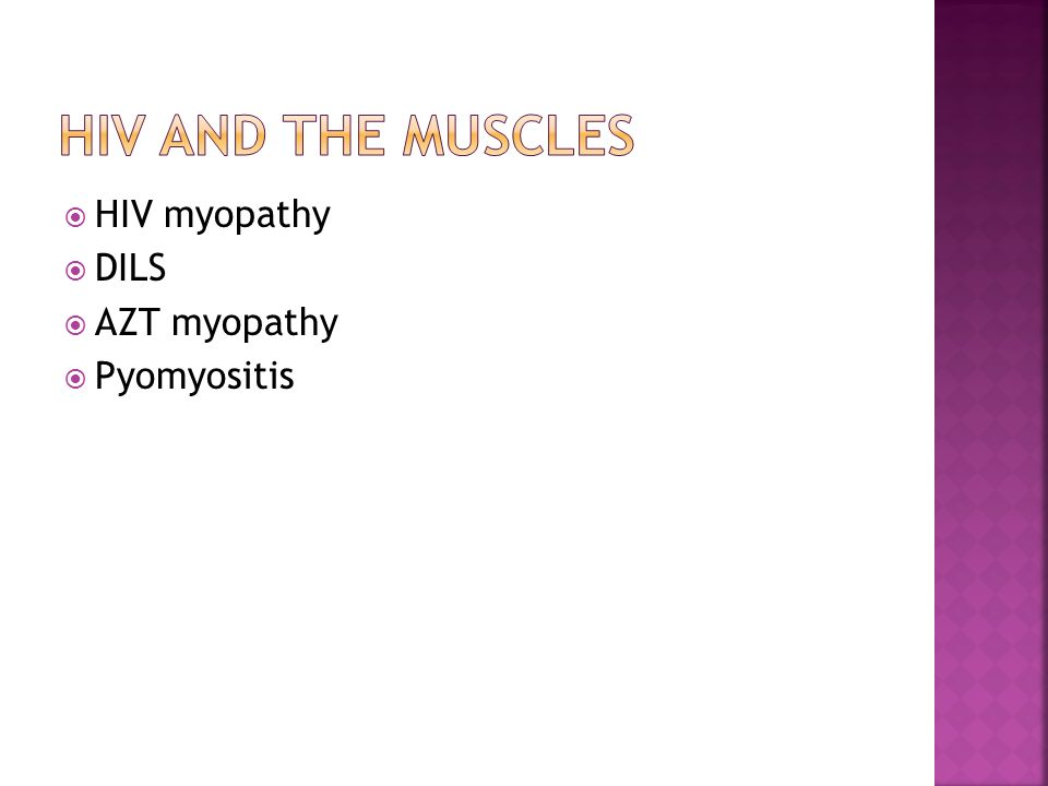 HIV and the muscles HIV myopathy DILS AZT myopathy Pyomyositis