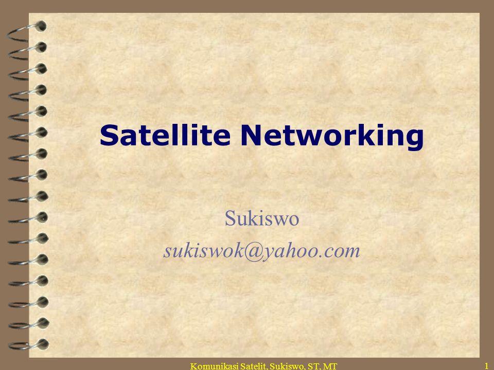 Komunikasi Satelit, Sukiswo, ST, MT Sukiswo sukiswok@yahoo.com
