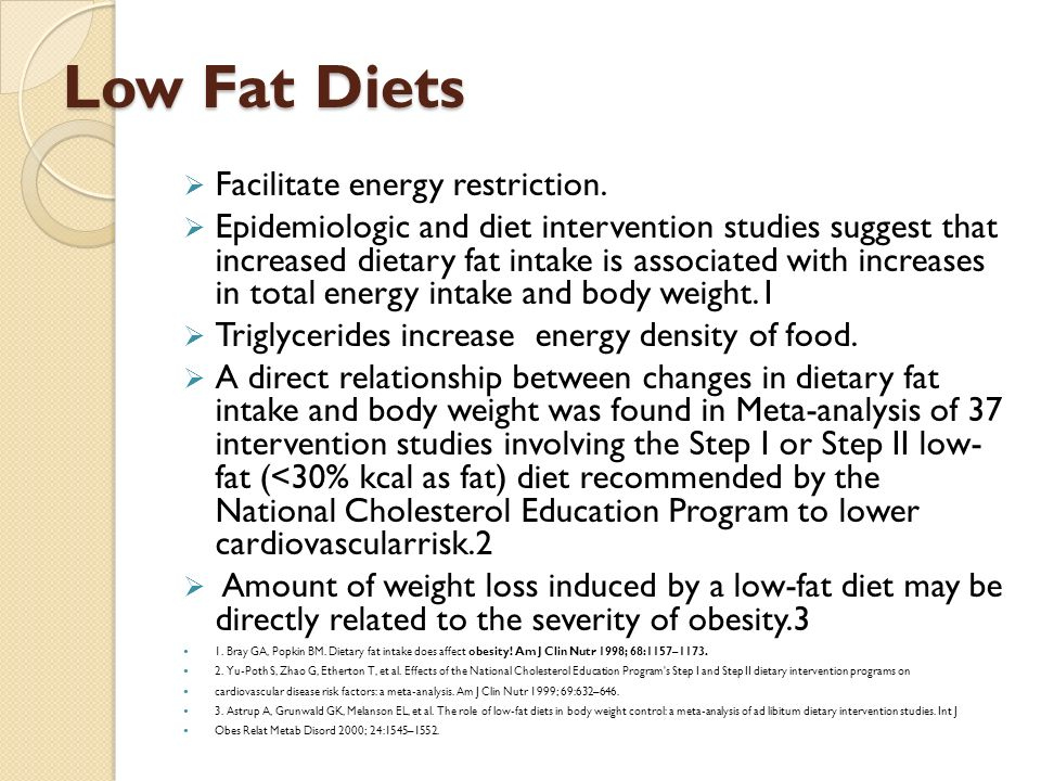Low Fat Diets Facilitate energy restriction.