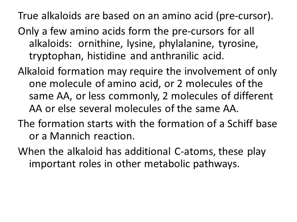 True alkaloids are based on an amino acid (pre-cursor).