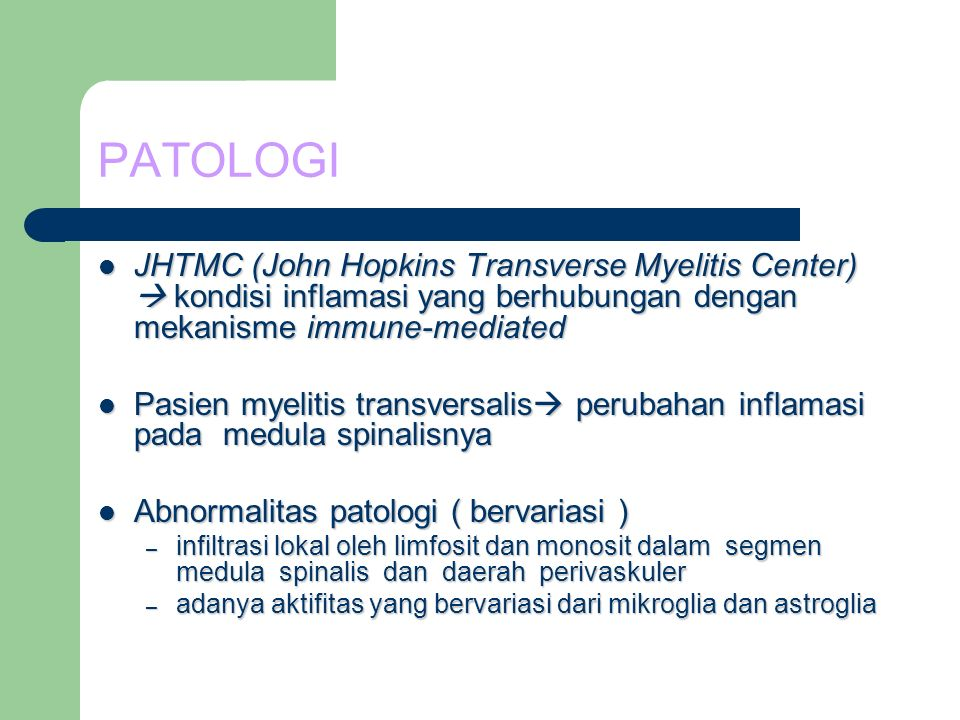 PATOLOGI JHTMC (John Hopkins Transverse Myelitis Center)  kondisi inflamasi yang berhubungan dengan mekanisme immune-mediated.