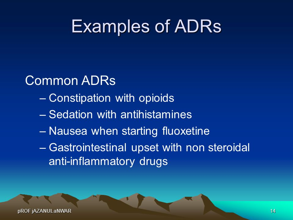 Examples of ADRs Common ADRs Constipation with opioids