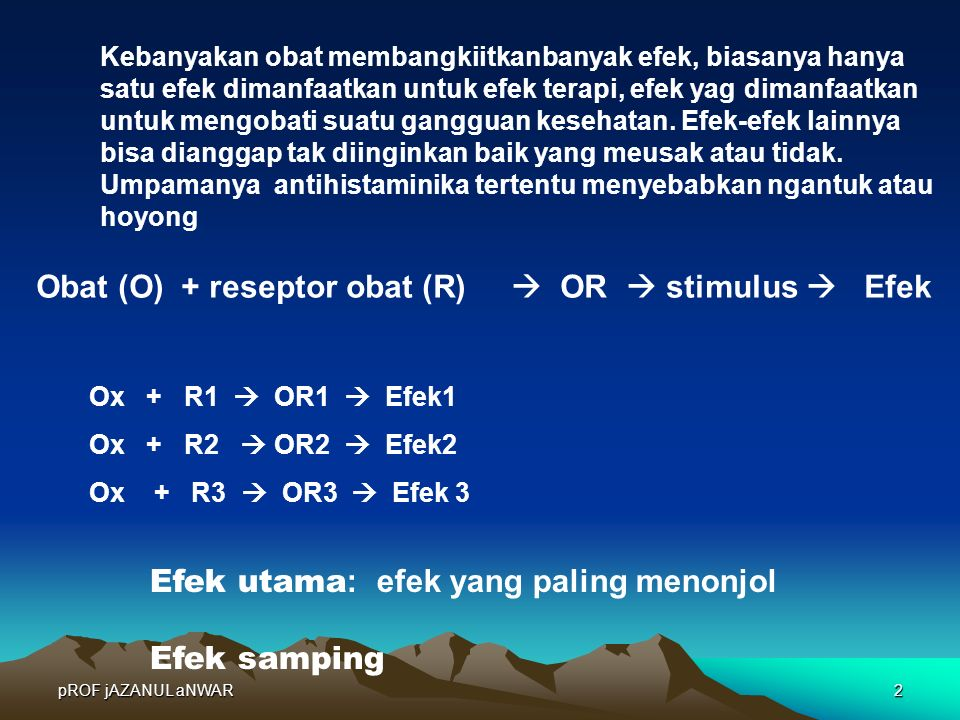 Obat (O) + reseptor obat (R)  OR  stimulus  Efek