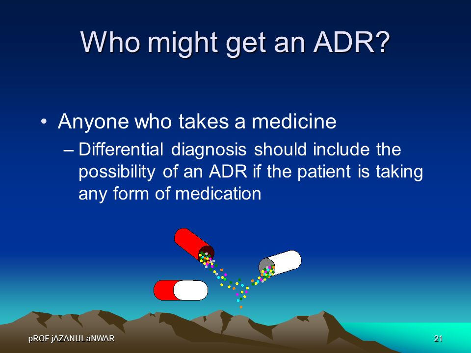 Who might get an ADR Anyone who takes a medicine