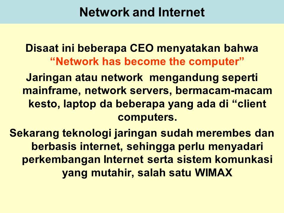 Network and Internet Disaat ini beberapa CEO menyatakan bahwa Network has become the computer