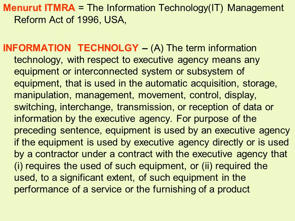 Menurut ITMRA = The Information Technology(IT) Management Reform Act of 1996, USA,