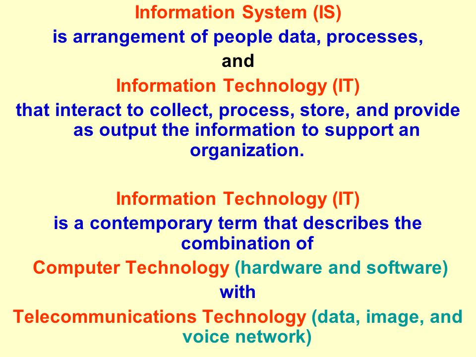 Information System (IS) is arrangement of people data, processes, and