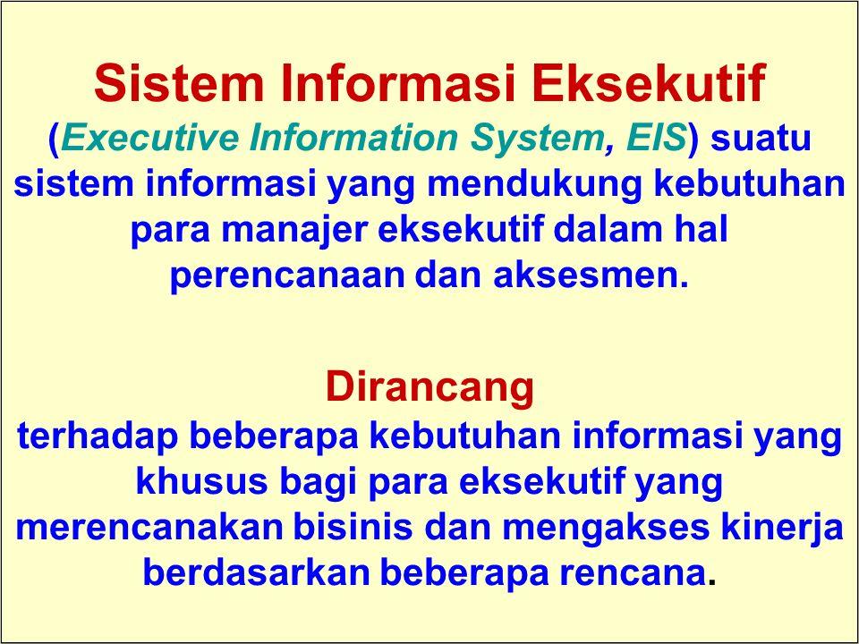 Sistem Informasi Eksekutif (Executive Information System, EIS) suatu sistem informasi yang mendukung kebutuhan para manajer eksekutif dalam hal perencanaan dan aksesmen. Dirancang terhadap beberapa kebutuhan informasi yang khusus bagi para eksekutif yang merencanakan bisinis dan mengakses kinerja berdasarkan beberapa rencana.