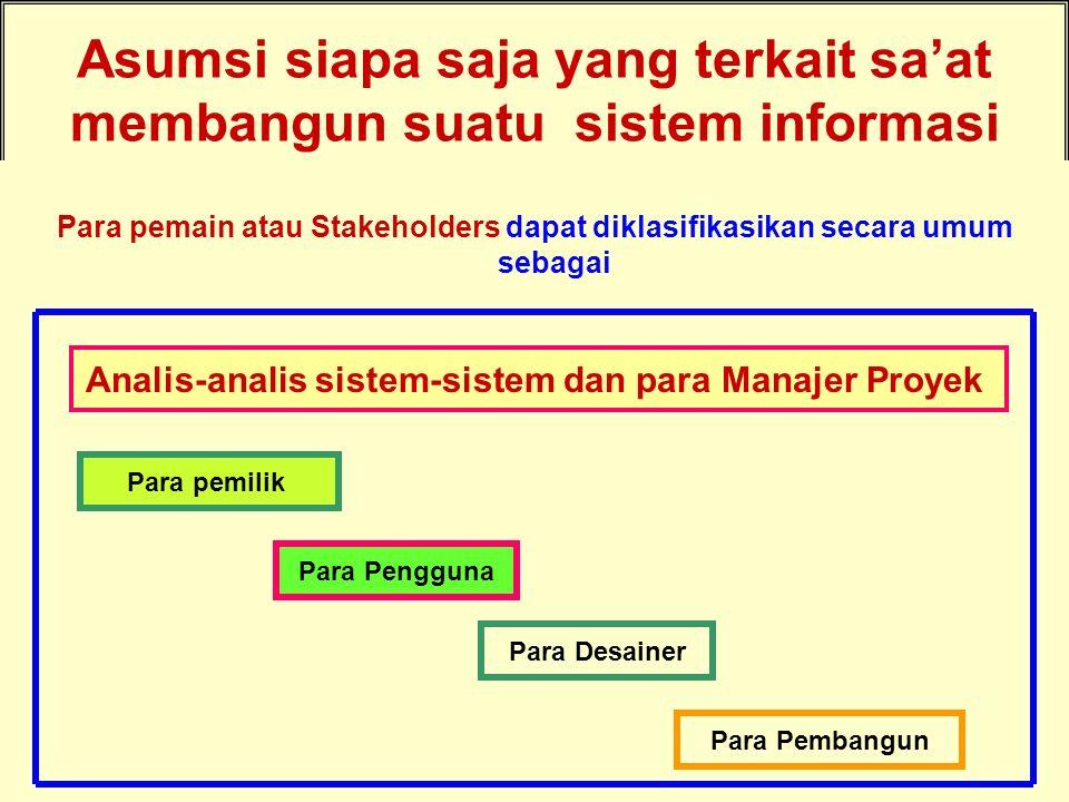 Asumsi siapa saja yang terkait sa'at membangun suatu sistem informasi