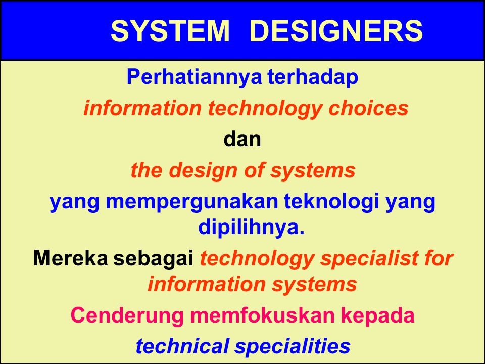 SYSTEM DESIGNERS Perhatiannya terhadap information technology choices