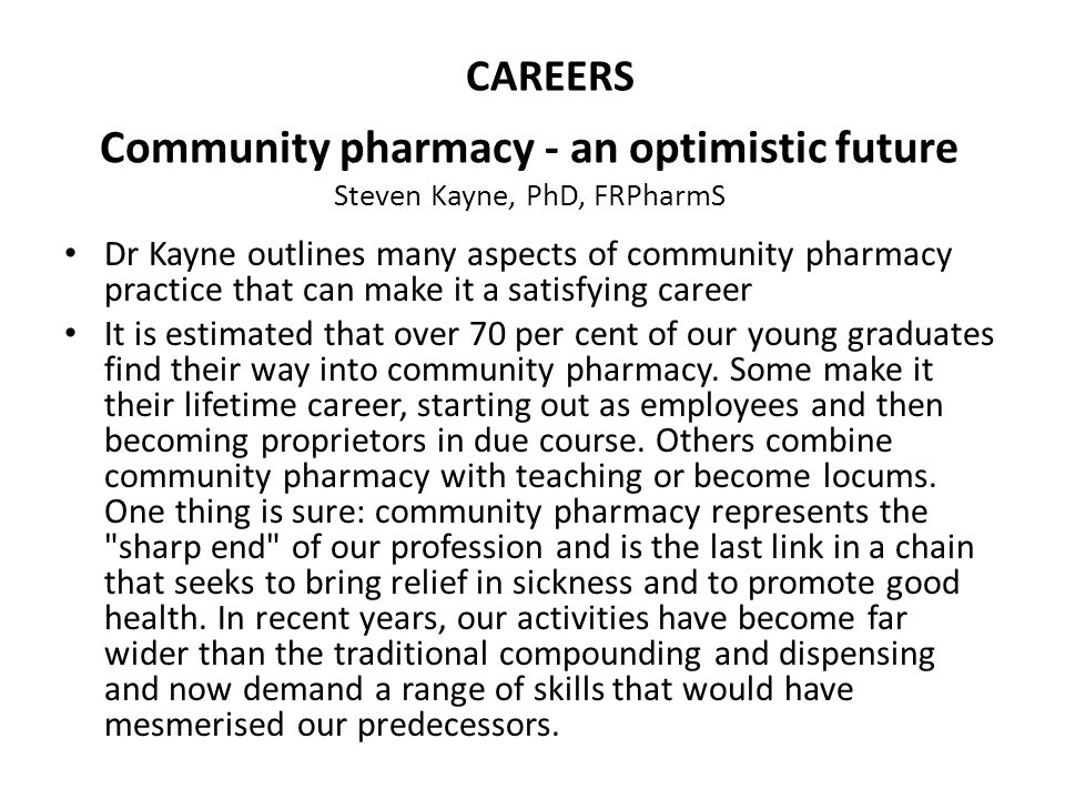 Community pharmacy - an optimistic future Steven Kayne, PhD, FRPharmS