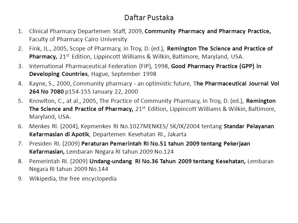 Daftar Pustaka Clinical Pharmacy Departemen Staff, 2009, Community Pharmacy and Pharmacy Practice, Faculty of Pharmacy Cairo University.