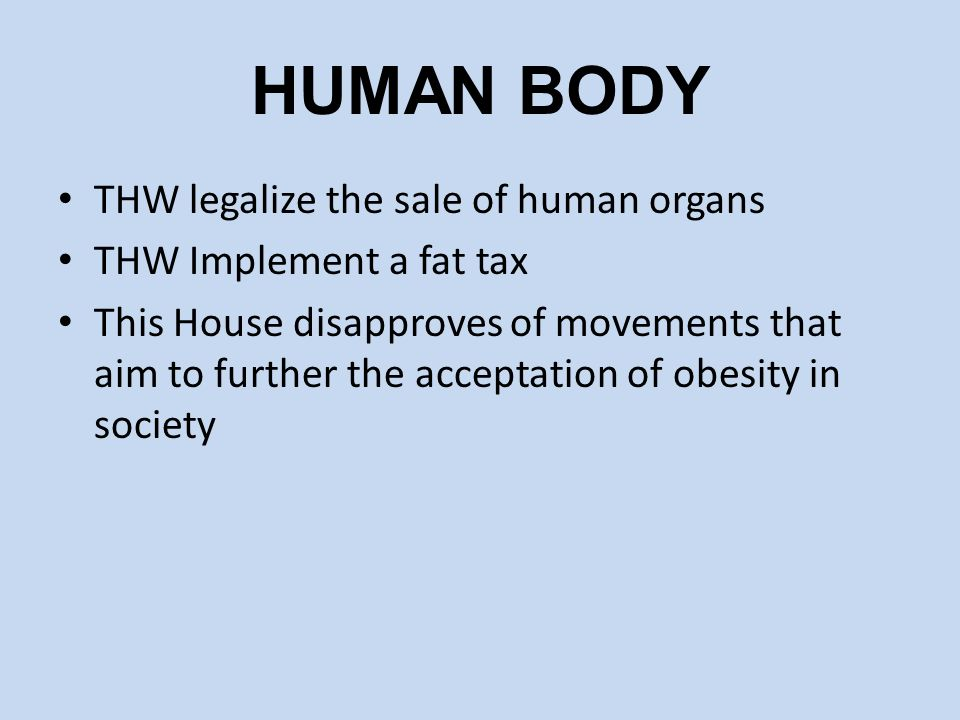 HUMAN BODY THW legalize the sale of human organs