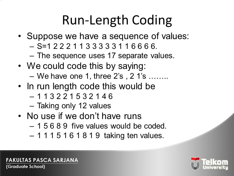 Run-Length Coding Suppose we have a sequence of values: