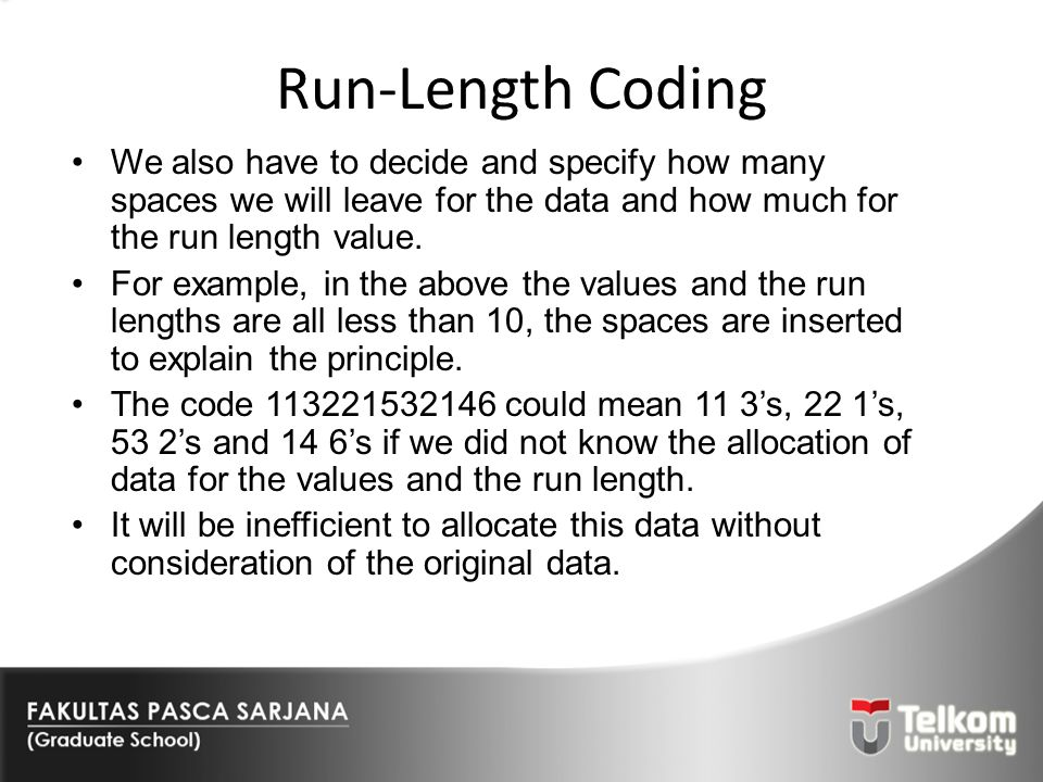 Run-Length Coding We also have to decide and specify how many spaces we will leave for the data and how much for the run length value.