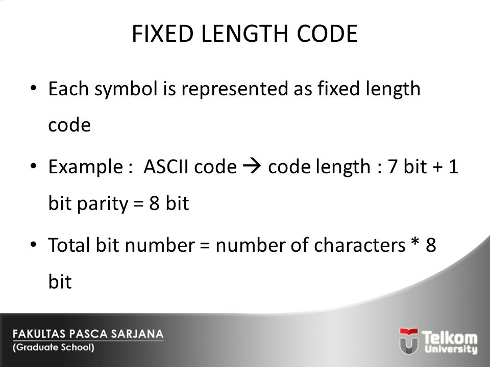 FIXED LENGTH CODE Each symbol is represented as fixed length code