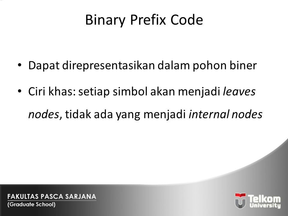 Binary Prefix Code Dapat direpresentasikan dalam pohon biner
