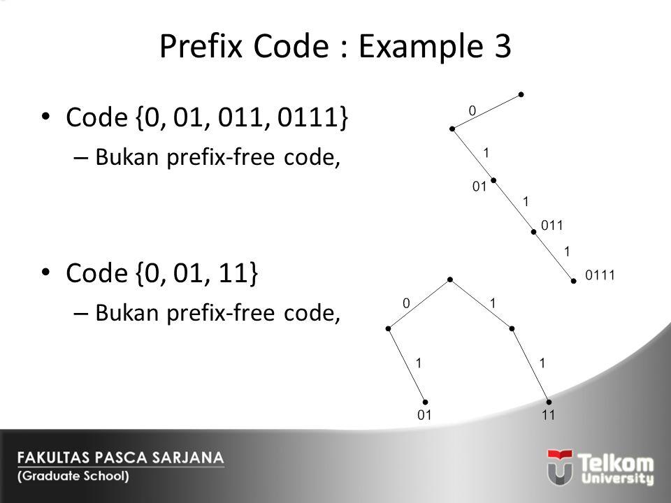 Prefix Code : Example 3 Code {0, 01, 011, 0111} Code {0, 01, 11}