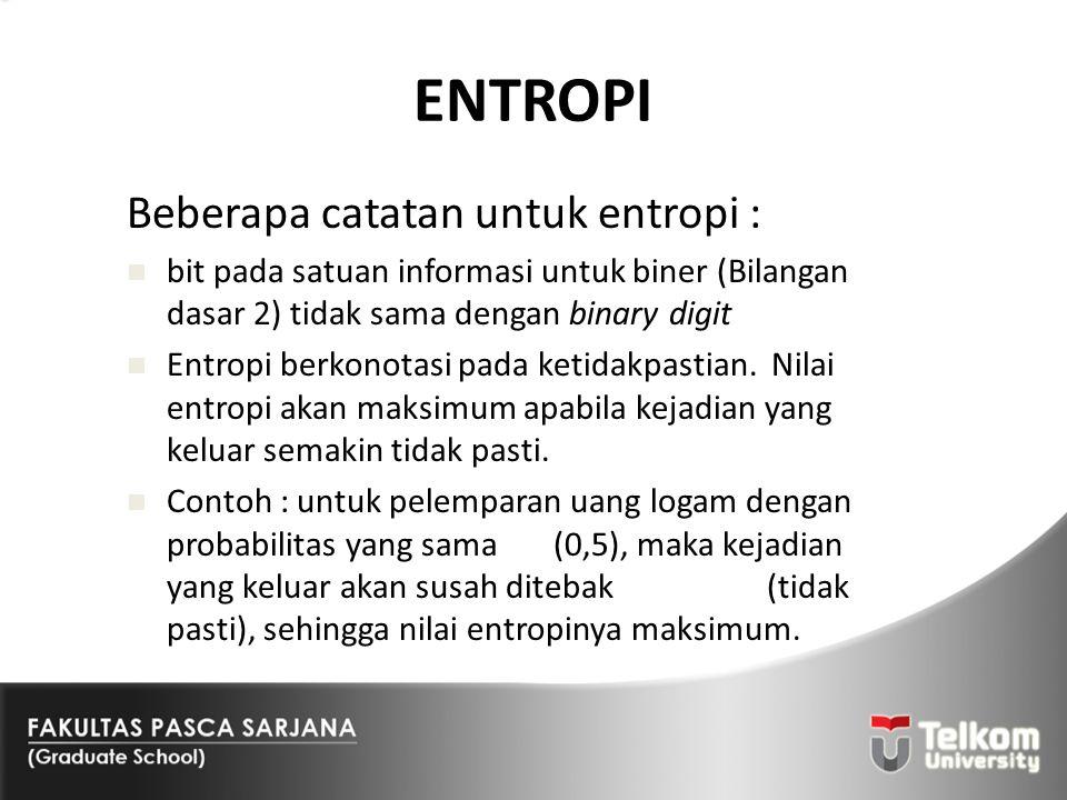 ENTROPI Beberapa catatan untuk entropi :