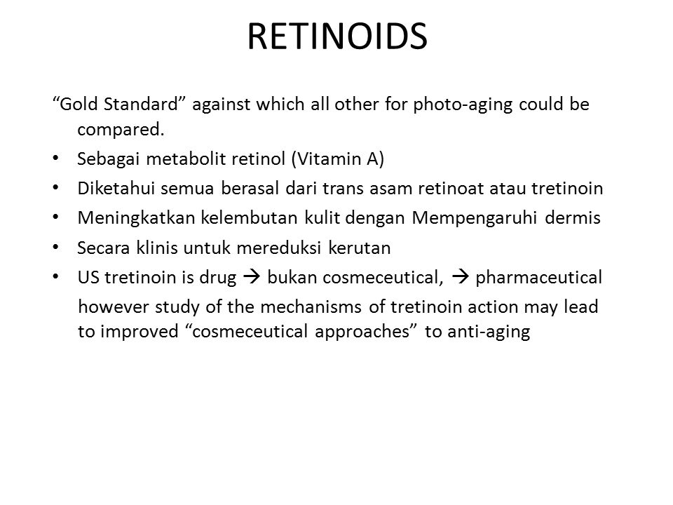 RETINOIDS Gold Standard against which all other for photo-aging could be compared. Sebagai metabolit retinol (Vitamin A)