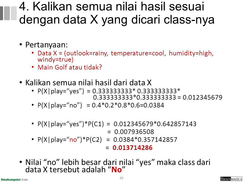 4. Kalikan semua nilai hasil sesuai dengan data X yang dicari class-nya