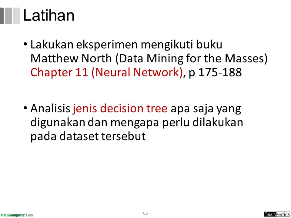 Latihan Lakukan eksperimen mengikuti buku Matthew North (Data Mining for the Masses) Chapter 11 (Neural Network), p 175-188.
