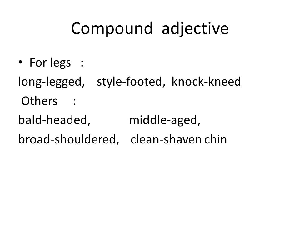Compound adjective For legs : long-legged, style-footed, knock-kneed