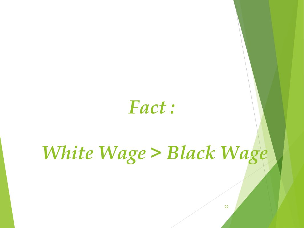 Fact : White Wage > Black Wage