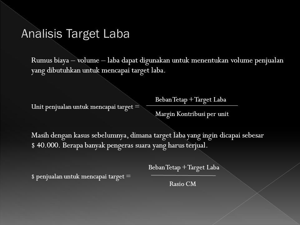 Analisis Target Laba Rumus biaya – volume – laba dapat digunakan untuk menentukan volume penjualan yang dibutuhkan untuk mencapai target laba.